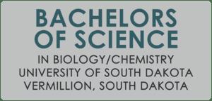 Bachelors of Science In Biology/ Chemistry University of South Dakota Vermillion, South Dakota